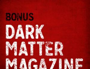 Tales to Terrify podcast Bonus Dark Matter Magazine